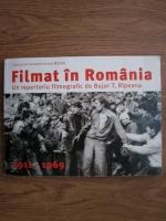 Bujor T. Rapeanu - Filmat in Romania. Repertoriul filmelor de fictiune 1991-2004 (volumul 1, 1911-1969)