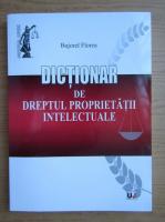 Anticariat: Bujorel Florea - Dictionar de dreptul propietatii intelectuale