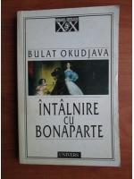 Anticariat: Bulat Okudjava - Intalnire cu Bonaparte