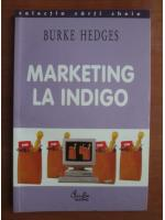 Anticariat: Burke Hedges - Marketing la indigo
