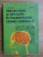 Anticariat: C. Arseni - Riscuri, erori si dificultati in traumatologia cranio-cerebrala