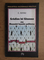 C. Banu - Gradina lui Glaucon sau Manualul bunului politician