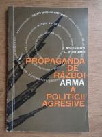 Anticariat: C. Bogdanescu - Propaganda de razboi-arma a politcii agresive