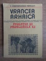C. Constantinescu-Mircesti - Vrancea arhaica, evolutia si problemele ei