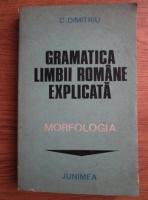 C. Dimitriu - Gramatica limbii romane explicata: morfologia