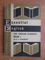 Anticariat: C. E. Eckersley - Essential english for foreign students (book 1)