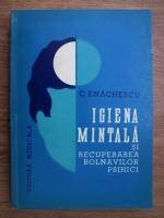 C. Enachescu - Igiena mintala si recuperarea bolnavilor psihici