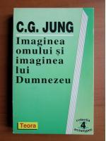 C. G. Jung - Imaginea omului si imaginea lui Dumnezeu