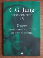 Anticariat: C. G. Jung - Opere complete, vol. 15 - Despre fenomenul spiritului in arta si stiinta