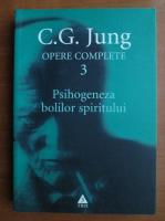 C. G. Jung - Opere complete, vol. 3. Psihogeneza bolilor spiritului