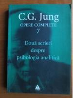 C. G. Jung - Opere complete, vol. 7 - Doua scrieri despre psihologia analitica