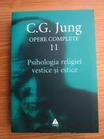 C. G. Jung - Opere complete. Volumul 11. Psihologia religiei vestice si estice