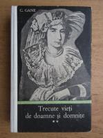 C. Gane - Trecute vieti de doamne si domnite (volumul 2)