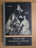 C. Gane - Trecute vieti de doamne si domnite (volumul 3)