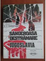 C. I. Christian - Sangeroasa destramare, Iugoslavia
