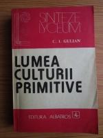 C. I. Gulian - Lumea culturii primitive
