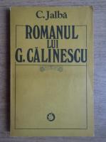 Anticariat: C. Jalba - Romanul lui G. Calinescu