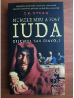 Anticariat: C. K. Stead - Numele meu a fost Iuda, discipol sau diavol?