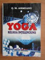 Anticariat: C. M. Armeanu - Yoga. Religia intelepciunii