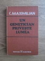 C. Maximilian - Un genetician priveste lumea