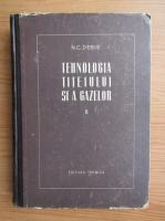 C. N. Debie - Tehnologia titeiului si a gazelor (volumul 2)