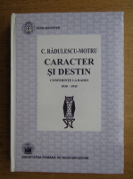 Anticariat: C. Radulescu-Motru - Caracter si destin. Conferinte la radio 1930-1943