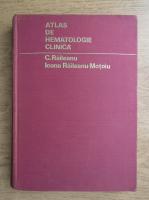Anticariat: C. Raileanu - Atlas de hematologie clinica