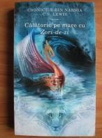 Anticariat: C. S. Lewis - Cronicile din Narnia. Calatorie pe mare cu Zori-de-zi