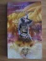 C. S. Lewis - Cronicile din Narnia. Printul Caspian