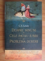 C. S. Lewis - Despre minuni. Cele patru iubiri. Problema durerii