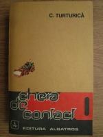Anticariat: C. Turturica - Cheia de contact
