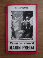 Anticariat: C. Turturica - Cum a murit Marin Preda