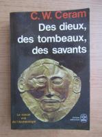 Anticariat: C. W. Ceram - Des dieux, des tombeaux, des savants