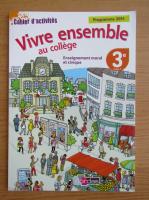 Anticariat: Cahier d'activites. Vivre ensemble au college. Enseignement moral et civique, 3e cycle 4