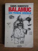 Anticariat: Caius Dobrescu - Balamuc sau pionierii spatiului