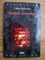 Anticariat: Caius Dobrescu - Semizei si rentieri