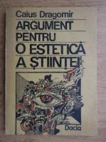 Anticariat: Caius Dragomir - Argument pentu o estetica a stiintei
