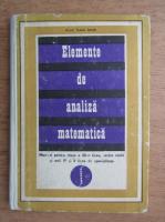 Anticariat: Caius Iacob - Elemente de analiza matematica. Manual pentru clasa a XII-a liceu, sectia reala si anii IV si V licee de specialitate (1971)