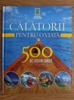 Calatorii pentru o viata. 500 de locuri unice (volumul 1)