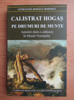 Calistrat Hogas - Pe drumuri de munte. Amintiri dintr-o calatorie in Muntii Neamtului