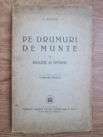 Calistrat Hogas - Pe drumuri de munte. Razlete si diverse (volumul 2, 1947)