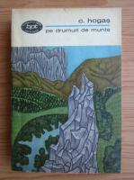 Calistrat Hogas - Pe drumuri de munte (volumul 1)