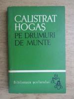 Calistrat Hogas - Pe drumuri de munte (volumul 2)