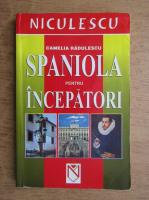 Anticariat: Camelia Radulescu - Spaniola pentru incepatori
