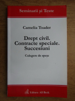 Camelia Toader - Drept civil. Contracte speciale. Succesiuni