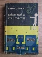 Camil Baciu - Planeta cubica