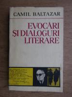 Camil Baltazar - Evocari si dialoguri literare