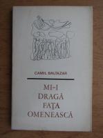 Camil Baltazar - Mi-i draga fata omeneasca