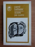 Camil Baltazar - Soare pe culmi