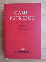 Anticariat: Camil Petrescu - Act venetian. Danton. Balcescu
